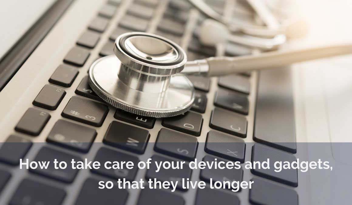take care of your devices